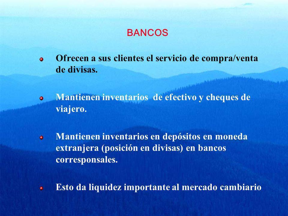 BANCOS Ofrecen a sus clientes el servicio de compra/venta de divisas. Mantienen inventarios de efectivo y cheques de viajero.