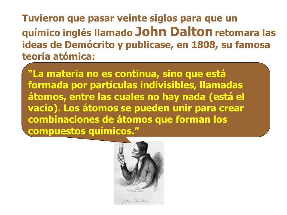 Tuvieron que pasar veinte siglos para que un químico inglés llamado John Dalton retomara las ideas de Demócrito y publicase, en 1808, su famosa teoría atómica: