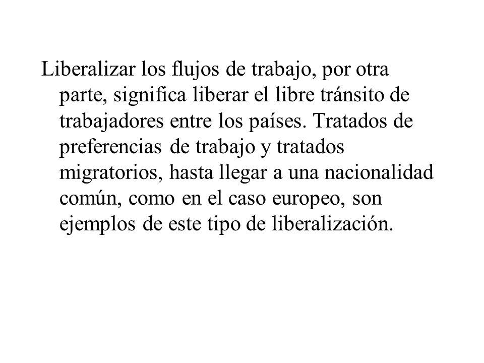 Liberalizar los flujos de trabajo, por otra parte, significa liberar el libre tránsito de trabajadores entre los países.
