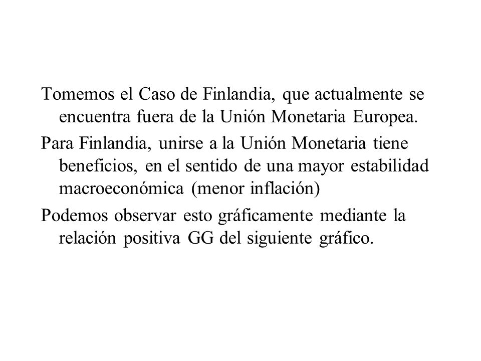 Tomemos el Caso de Finlandia, que actualmente se encuentra fuera de la Unión Monetaria Europea.