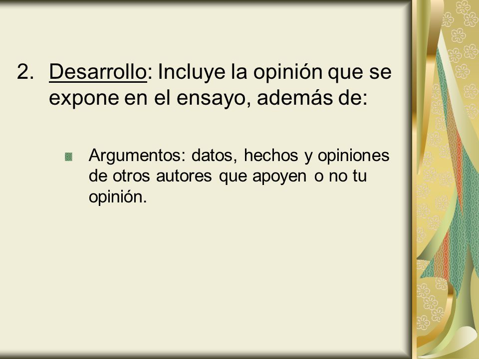 Desarrollo: Incluye la opinión que se expone en el ensayo, además de: