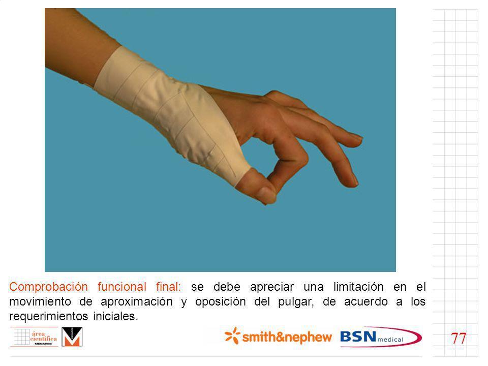 Comprobación funcional final: se debe apreciar una limitación en el movimiento de aproximación y oposición del pulgar, de acuerdo a los requerimientos iniciales.