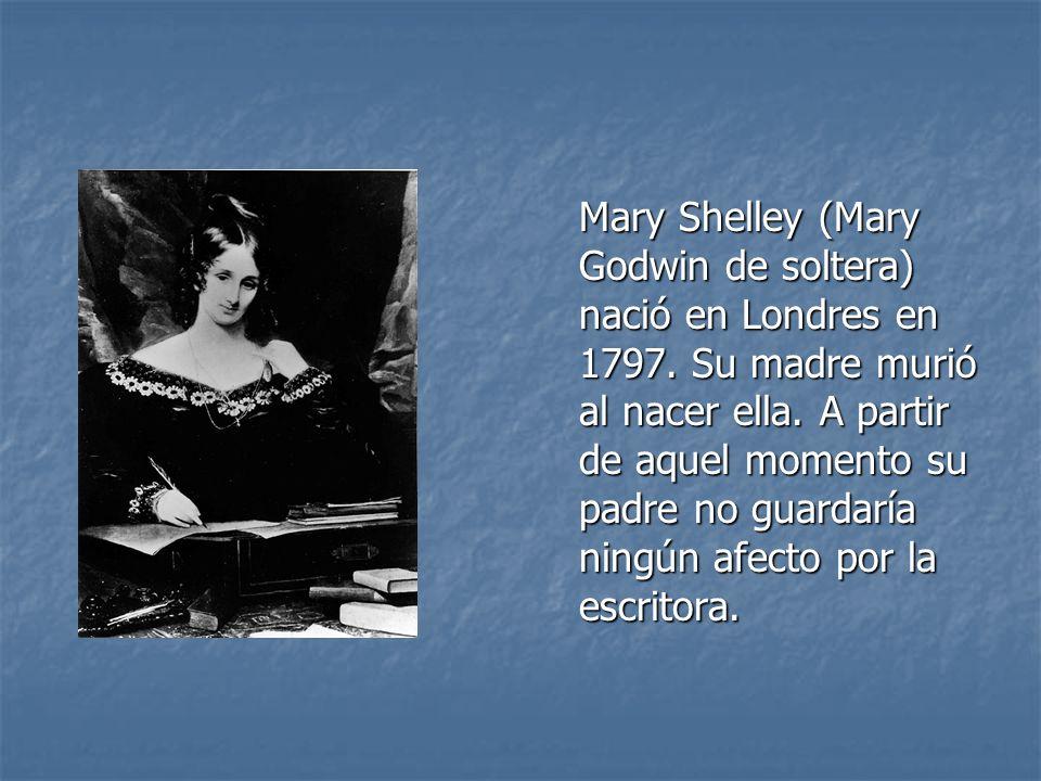 Mary Shelley (Mary Godwin de soltera) nació en Londres en 1797
