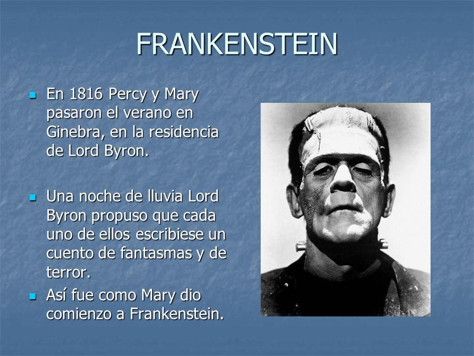 FRANKENSTEIN En 1816 Percy y Mary pasaron el verano en Ginebra, en la residencia de Lord Byron.