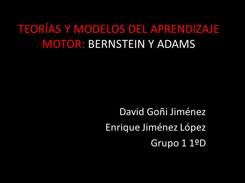 TEORÍAS Y MODELOS DEL APRENDIZAJE MOTOR: BERNSTEIN Y ADAMS