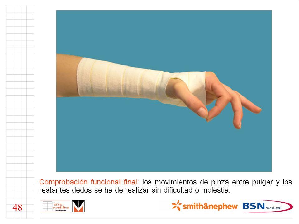 Comprobación funcional final: los movimientos de pinza entre pulgar y los restantes dedos se ha de realizar sin dificultad o molestia.