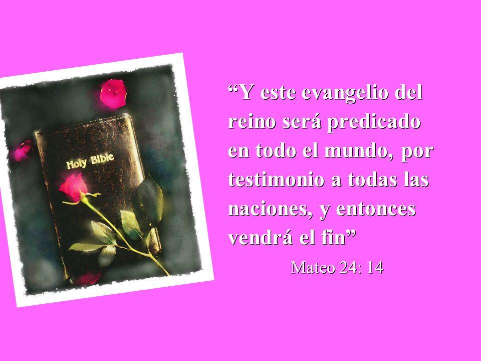 Y este evangelio del reino será predicado en todo el mundo, por testimonio a todas las naciones, y entonces vendrá el fin