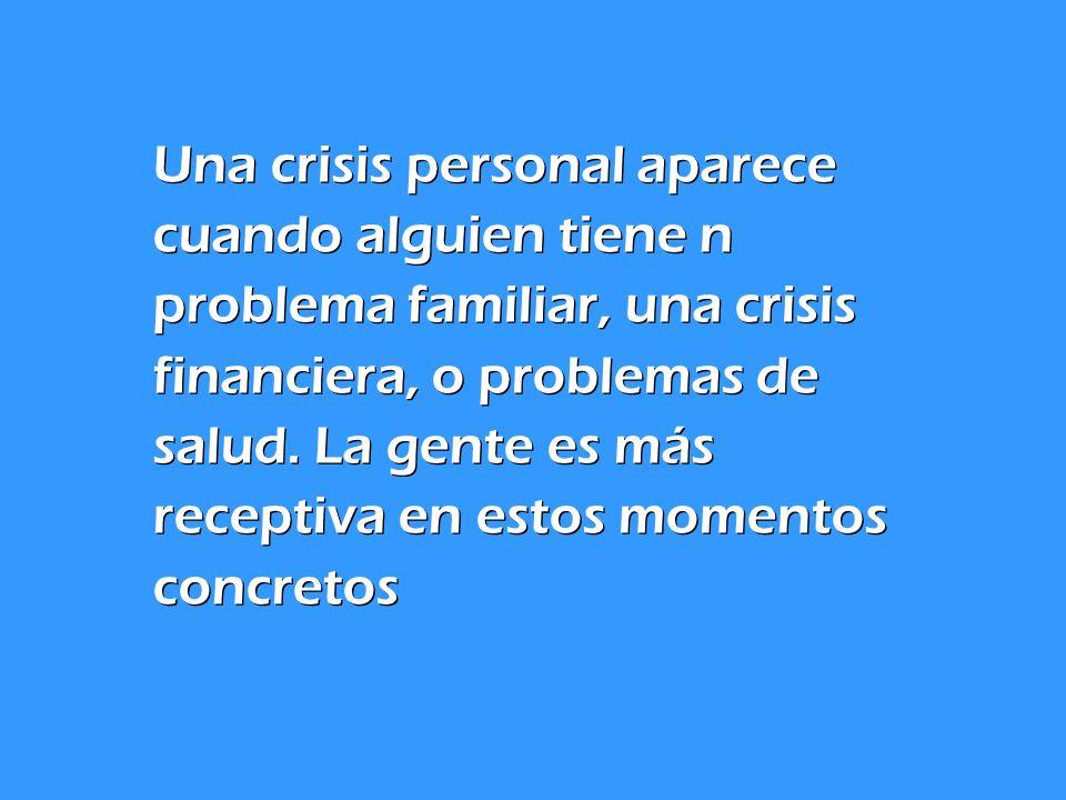 Una crisis personal aparece cuando alguien tiene n problema familiar, una crisis financiera, o problemas de salud.