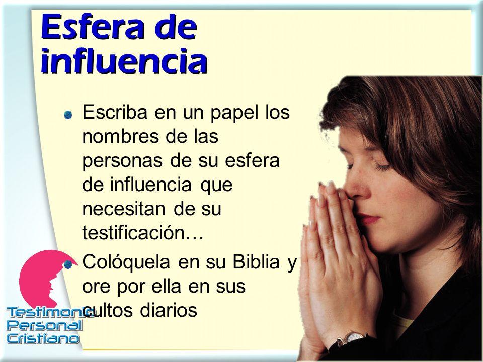 Esfera de influencia Escriba en un papel los nombres de las personas de su esfera de influencia que necesitan de su testificación…