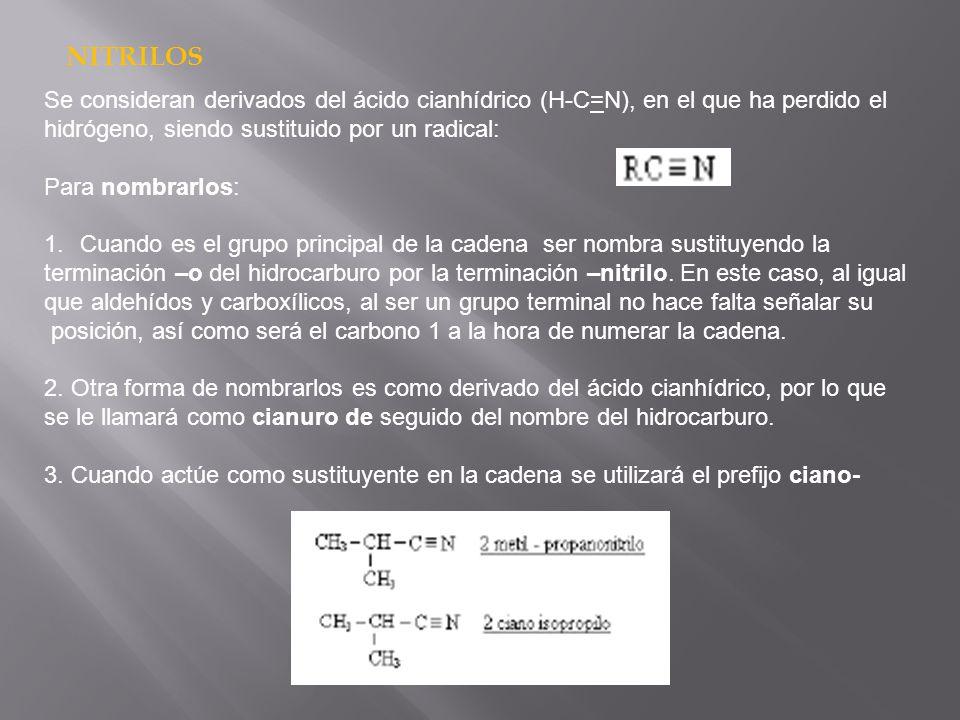 NITRILOS Se consideran derivados del ácido cianhídrico (H-C=N), en el que ha perdido el. hidrógeno, siendo sustituido por un radical: