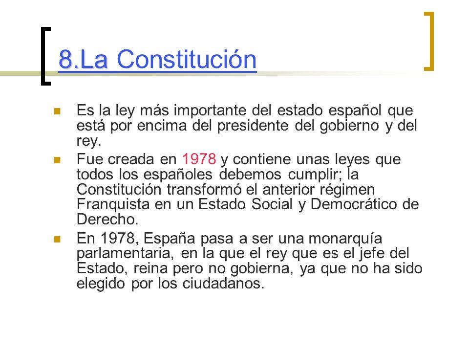 8.La Constitución Es la ley más importante del estado español que está por encima del presidente del gobierno y del rey.
