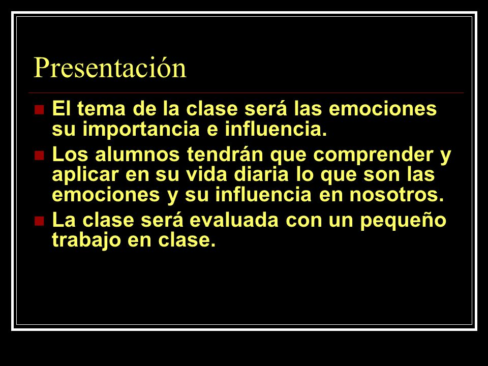 Presentación El tema de la clase será las emociones su importancia e influencia.
