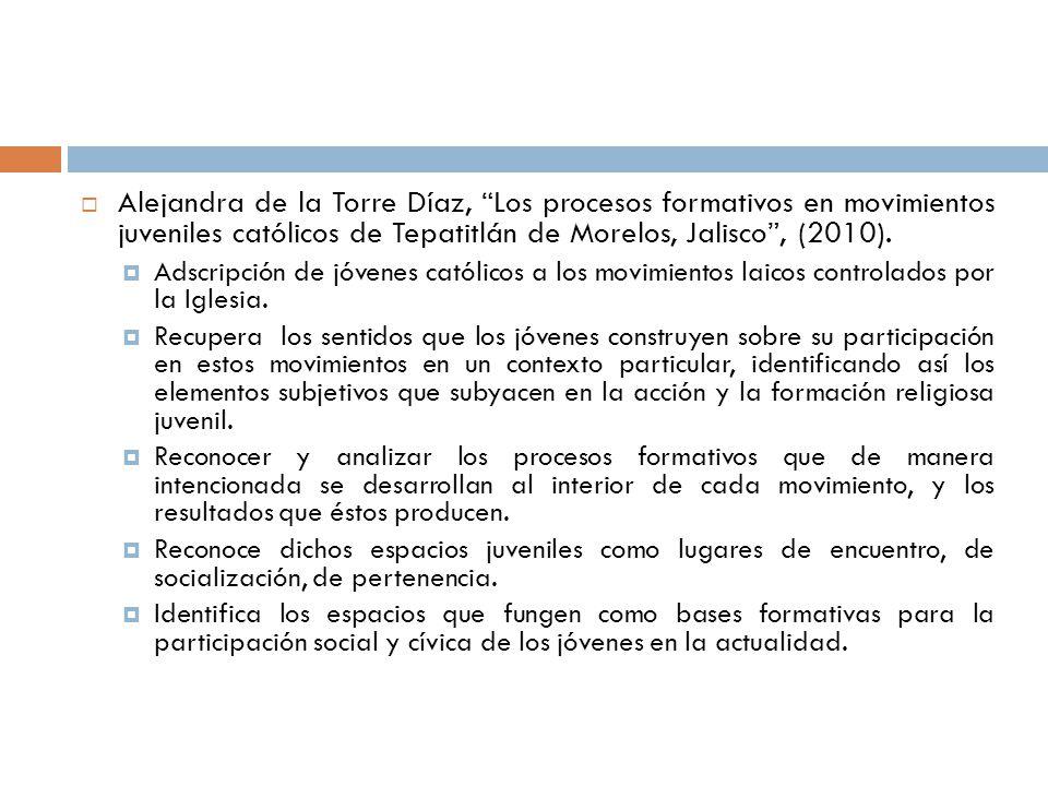 Alejandra de la Torre Díaz, Los procesos formativos en movimientos juveniles católicos de Tepatitlán de Morelos, Jalisco , (2010).