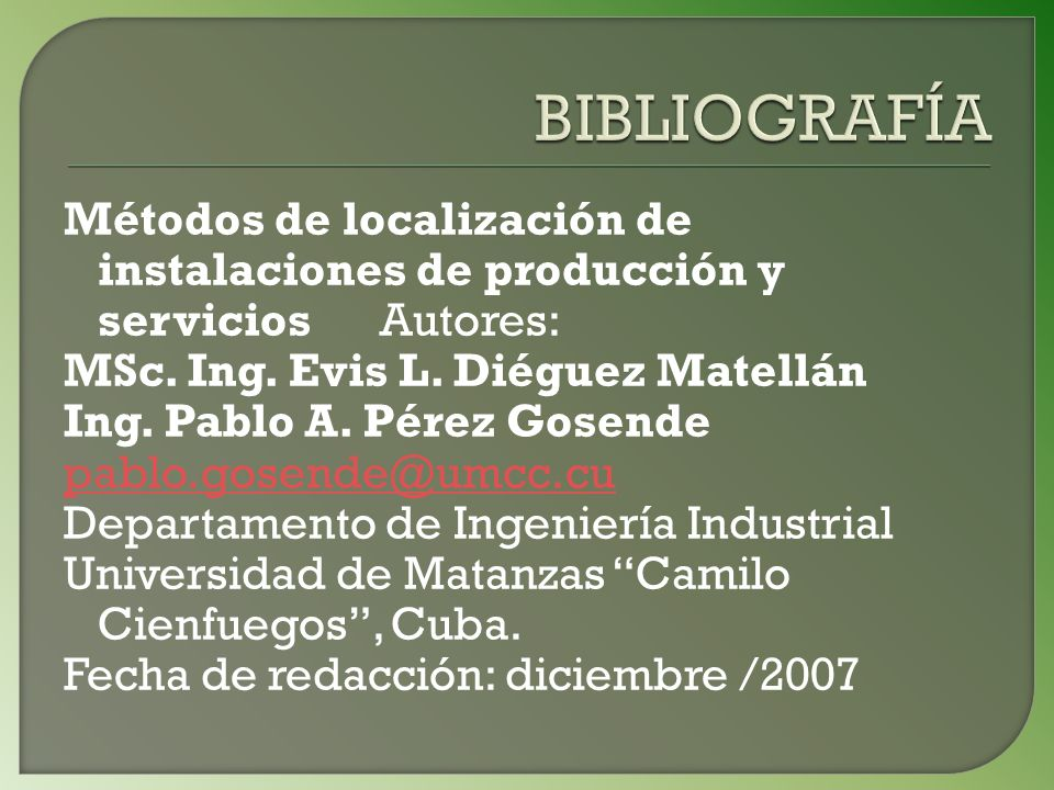 BIBLIOGRAFÍA Métodos de localización de instalaciones de producción y servicios Autores: MSc. Ing. Evis L. Diéguez Matellán.