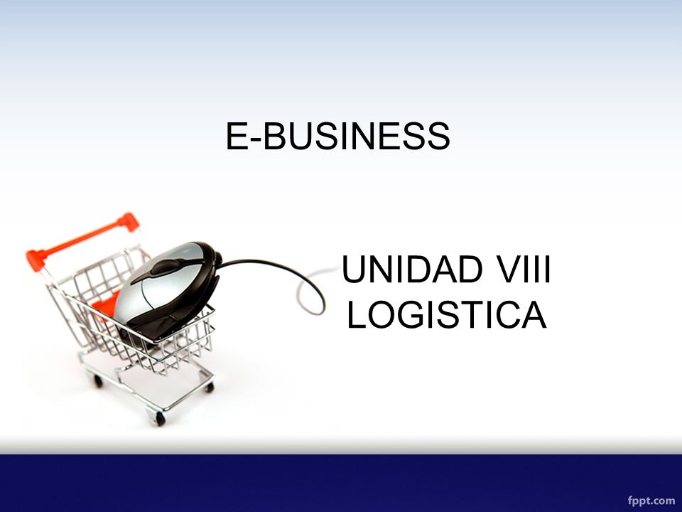 E-BUSINESS UNIDAD VIII LOGISTICA