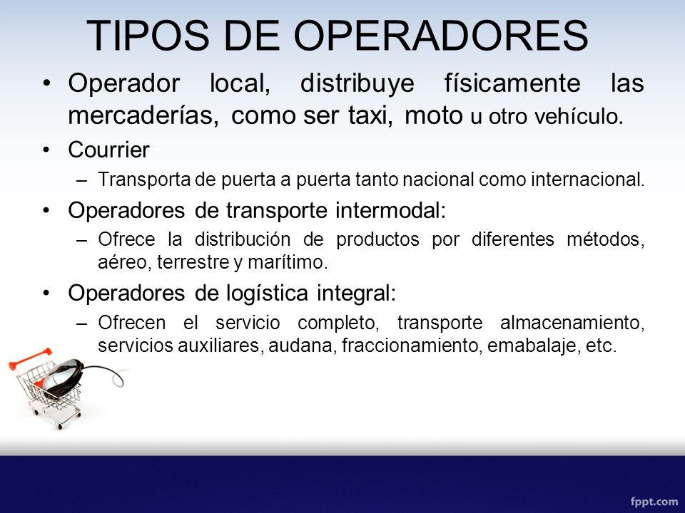 TIPOS DE OPERADORES Operador local, distribuye físicamente las mercaderías, como ser taxi, moto u otro vehículo.