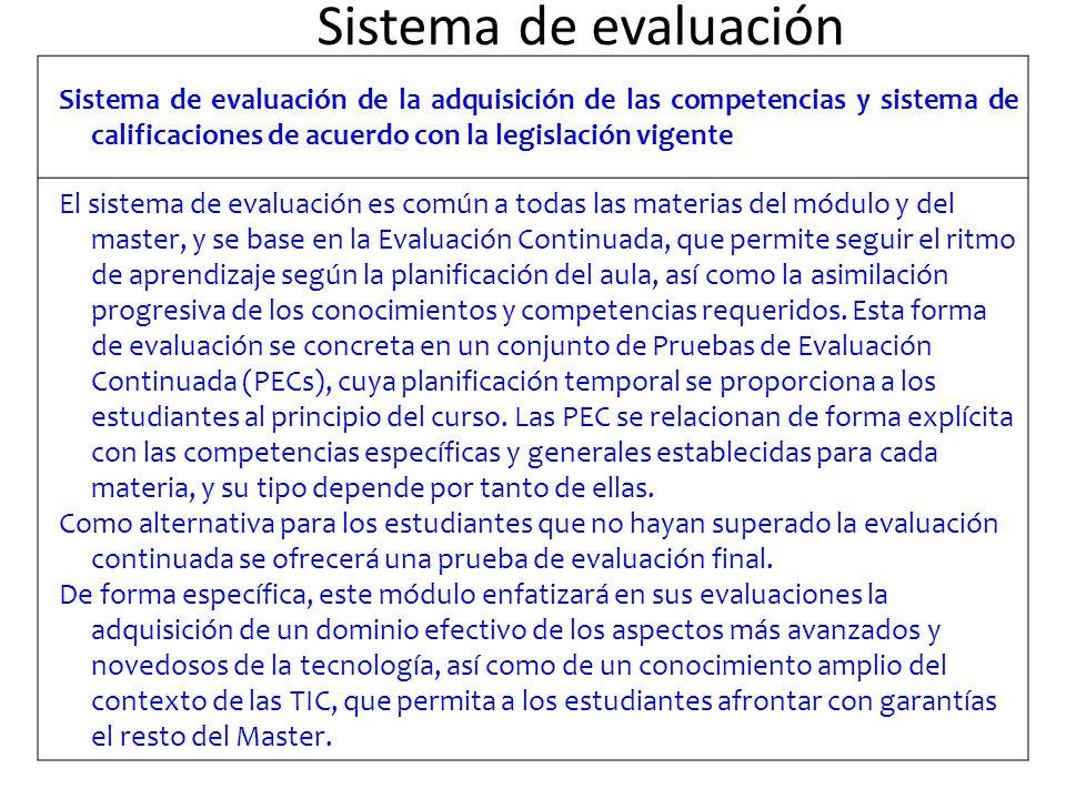 Sistema de evaluación Sistema de evaluación de la adquisición de las competencias y sistema de calificaciones de acuerdo con la legislación vigente.