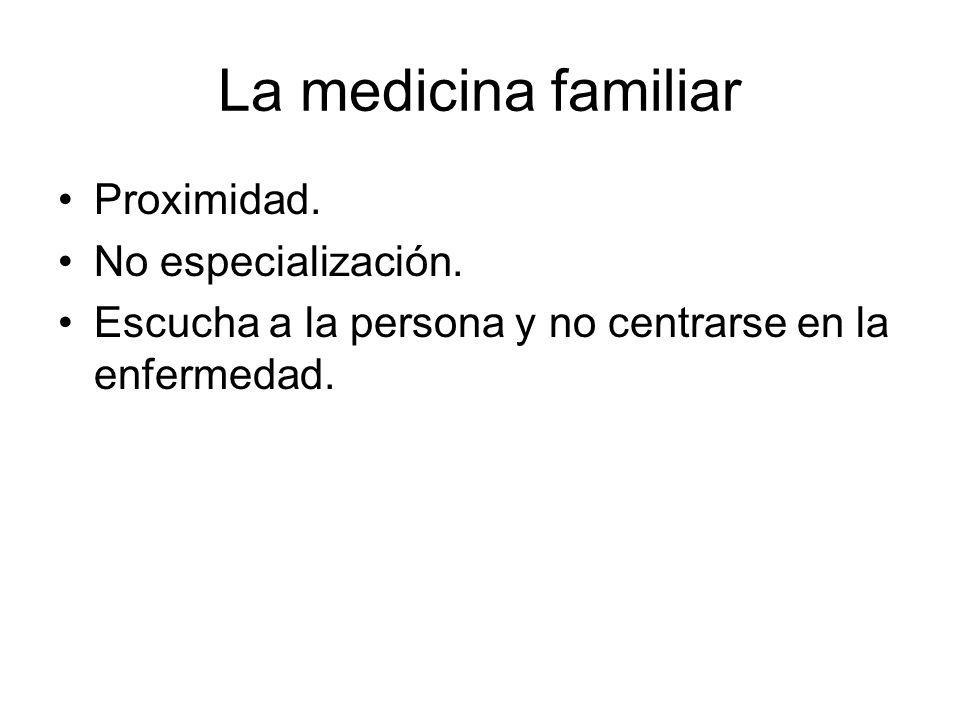La medicina familiar Proximidad. No especialización.