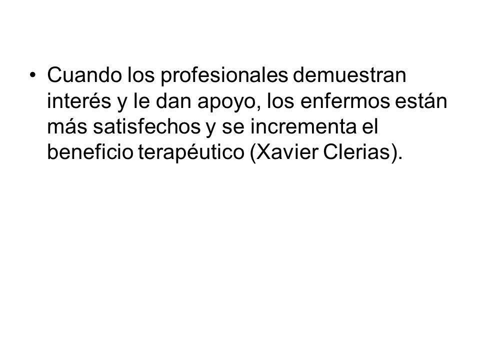 Cuando los profesionales demuestran interés y le dan apoyo, los enfermos están más satisfechos y se incrementa el beneficio terapéutico (Xavier Clerias).
