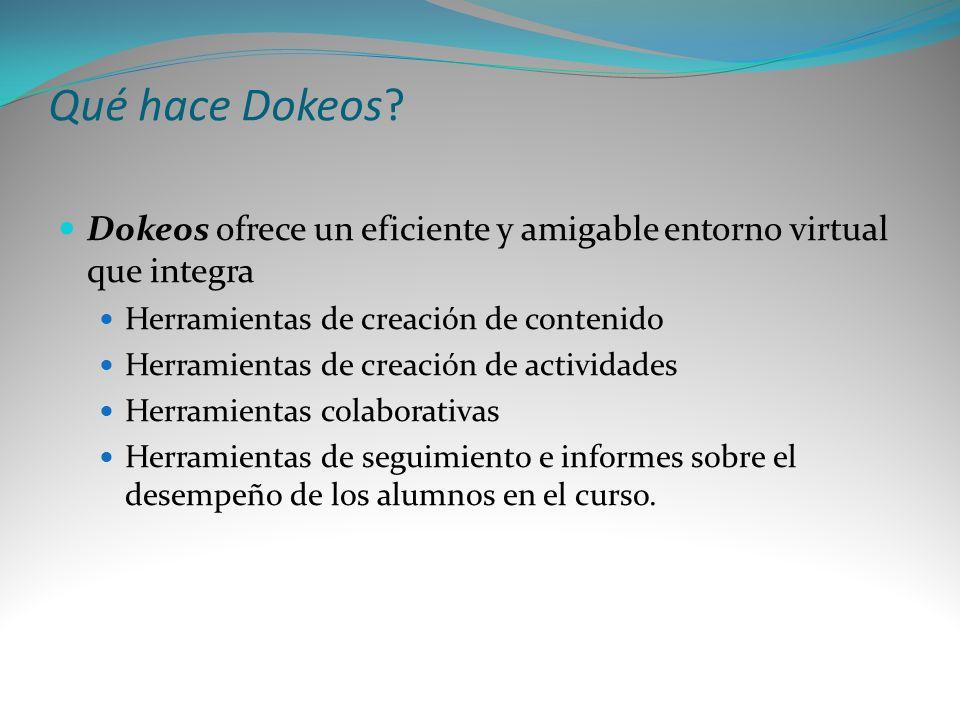 Qué hace Dokeos Dokeos ofrece un eficiente y amigable entorno virtual que integra. Herramientas de creación de contenido.