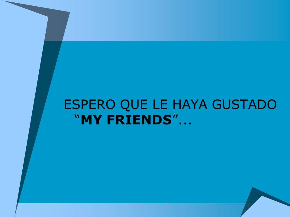 ESPERO QUE LE HAYA GUSTADO MY FRIENDS ...
