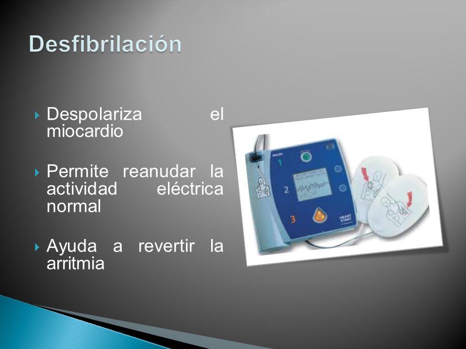 Desfibrilación Despolariza el miocardio