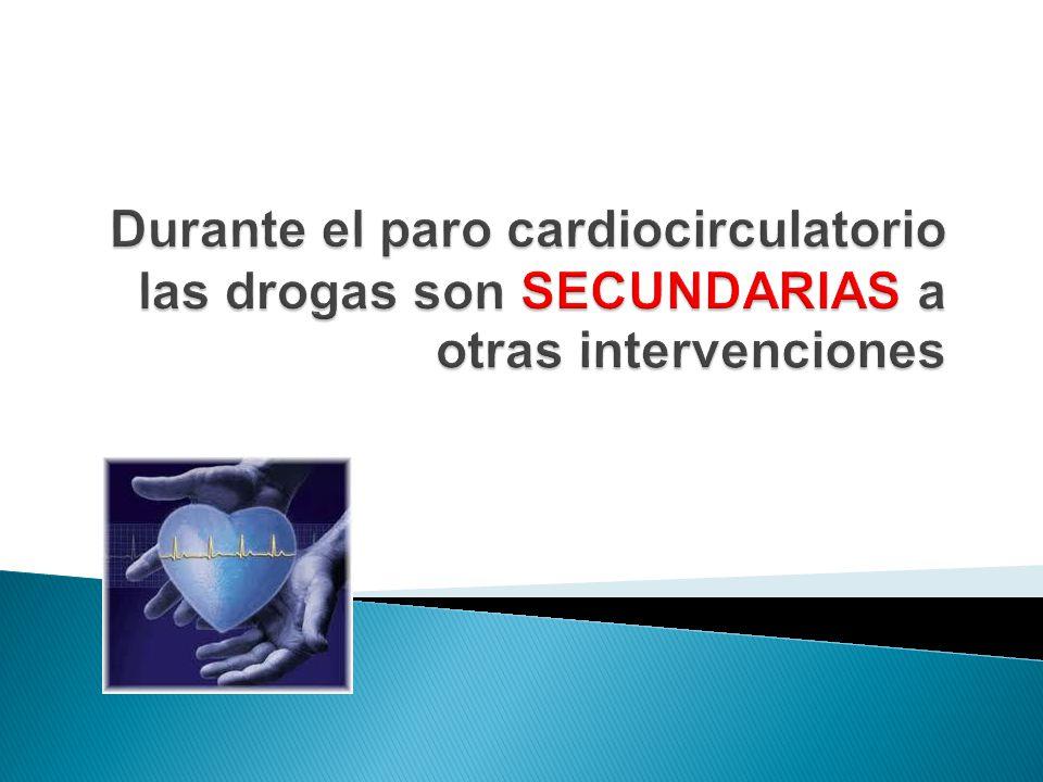 Durante el paro cardiocirculatorio las drogas son SECUNDARIAS a otras intervenciones