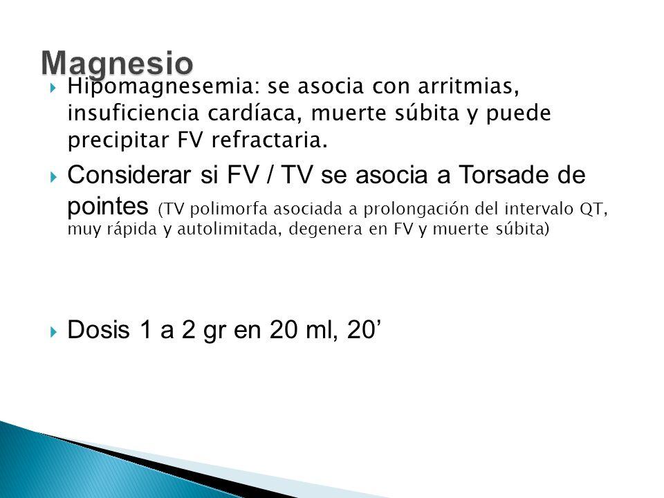 Magnesio Hipomagnesemia: se asocia con arritmias, insuficiencia cardíaca, muerte súbita y puede precipitar FV refractaria.