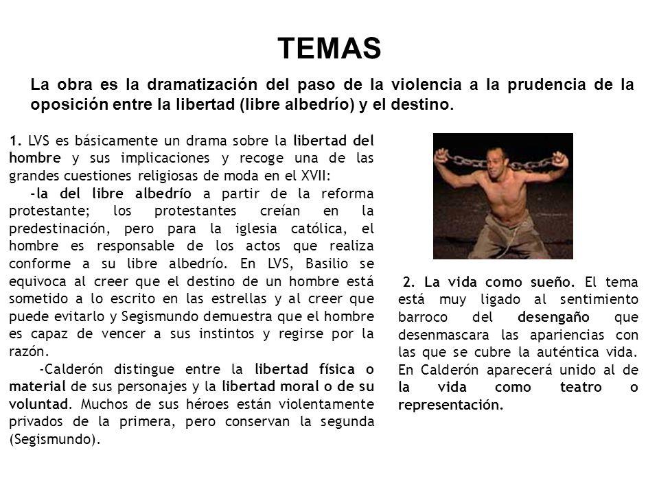 TEMAS La obra es la dramatización del paso de la violencia a la prudencia de la oposición entre la libertad (libre albedrío) y el destino.