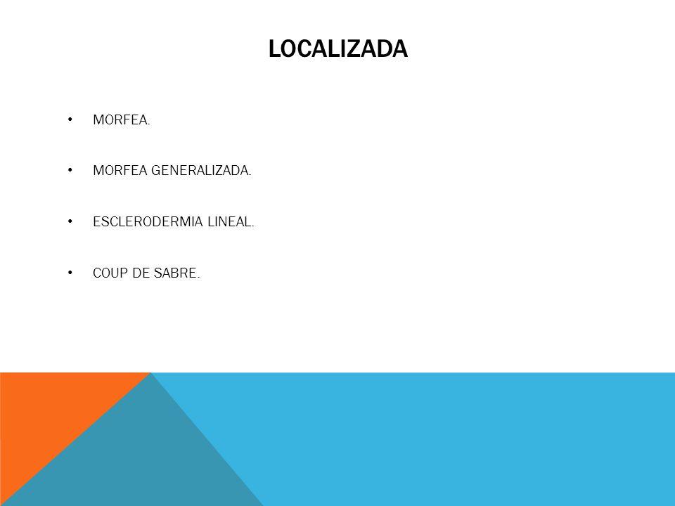 lOCALIZADA MORFEA. MORFEA GENERALIZADA. ESCLERODERMIA LINEAL.