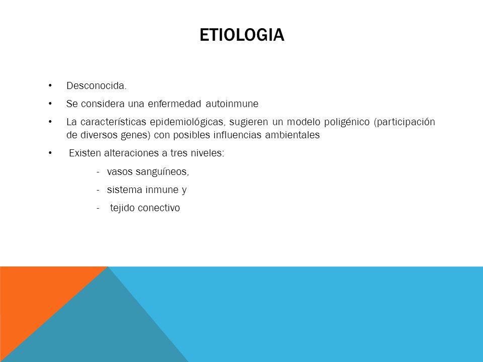 ETIOLOGIA Desconocida. Se considera una enfermedad autoinmune
