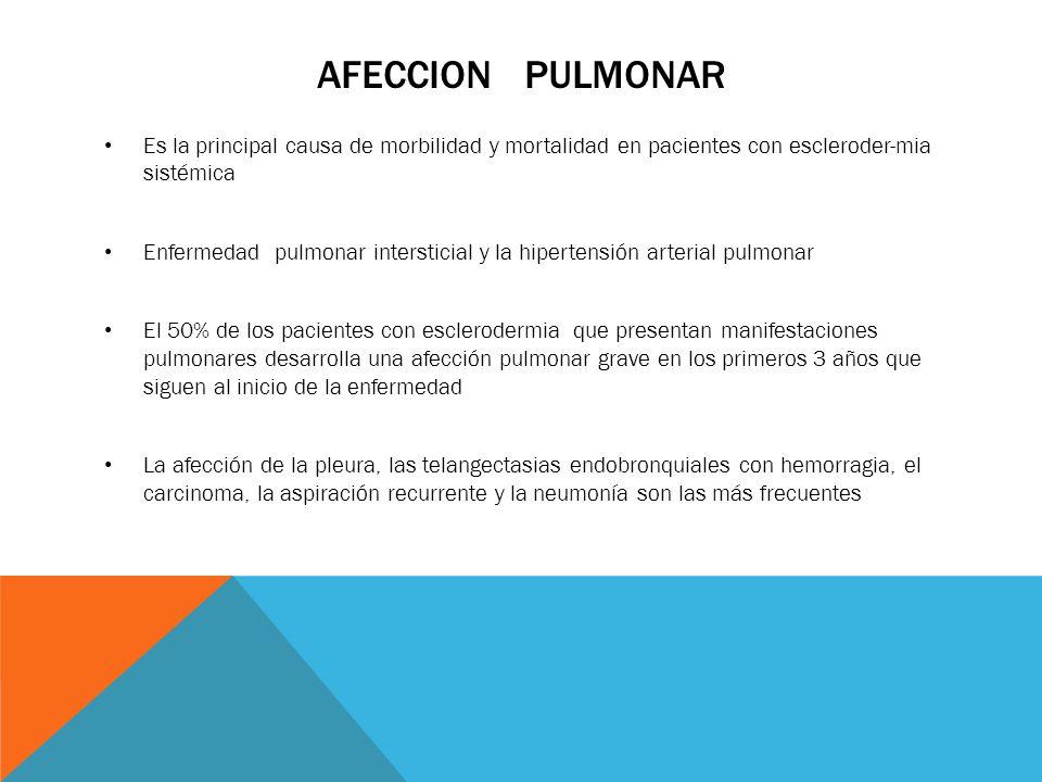 Afeccion pulmonar Es la principal causa de morbilidad y mortalidad en pacientes con escleroder-mia sistémica.