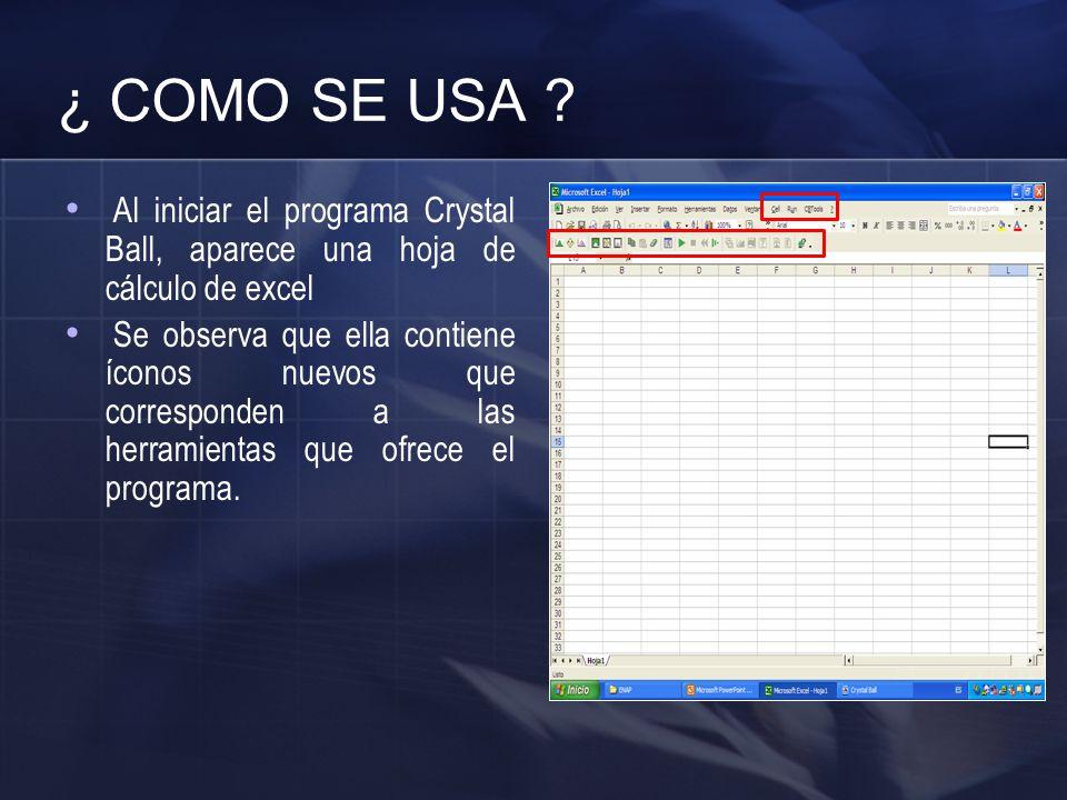 ¿ COMO SE USA Al iniciar el programa Crystal Ball, aparece una hoja de cálculo de excel.