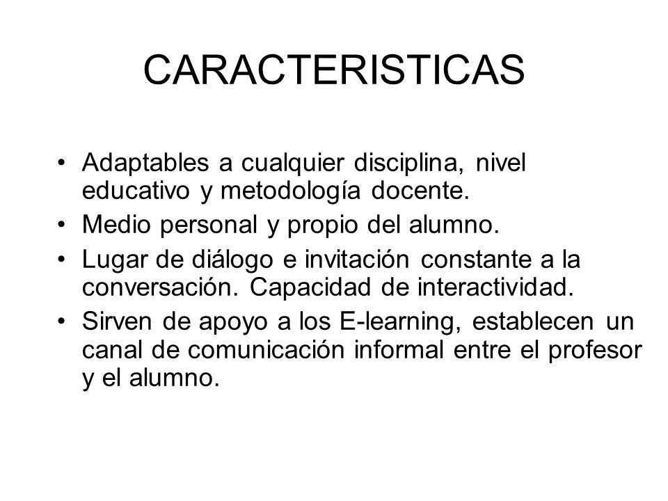 CARACTERISTICAS Adaptables a cualquier disciplina, nivel educativo y metodología docente. Medio personal y propio del alumno.