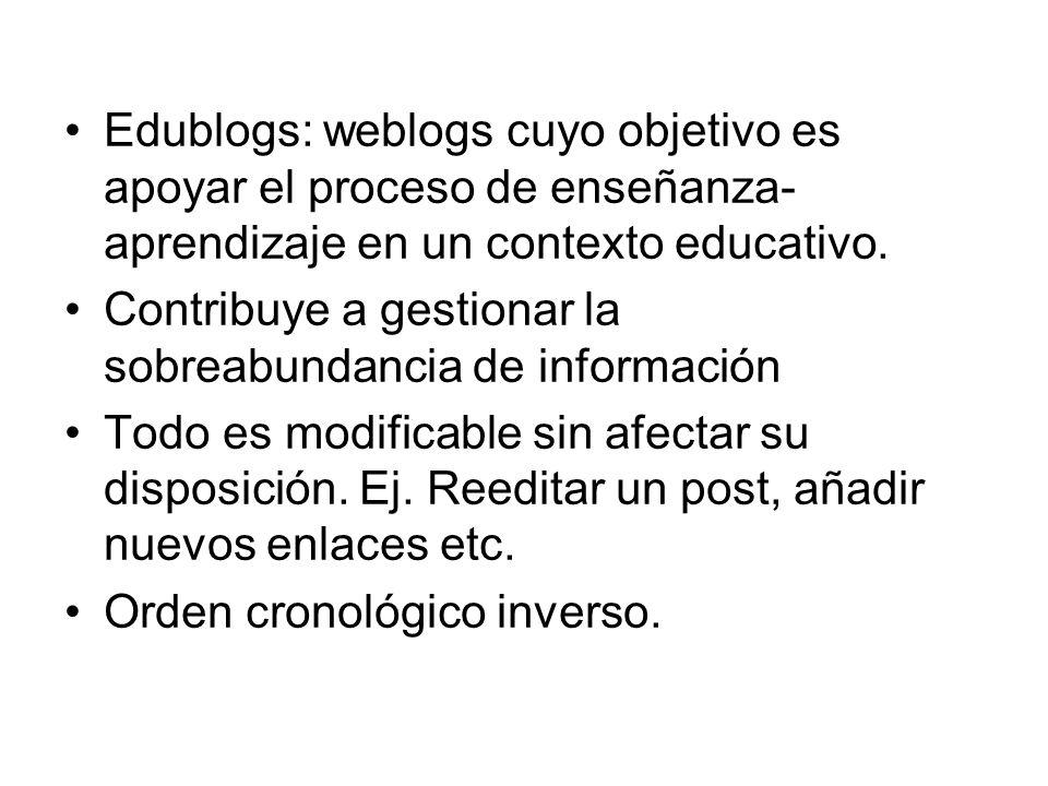 Edublogs: weblogs cuyo objetivo es apoyar el proceso de enseñanza-aprendizaje en un contexto educativo.