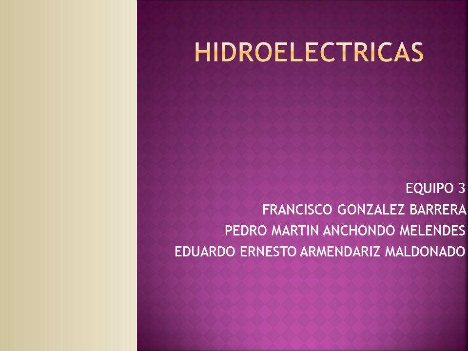 HIDROELECTRICAS EQUIPO 3 FRANCISCO GONZALEZ BARRERA