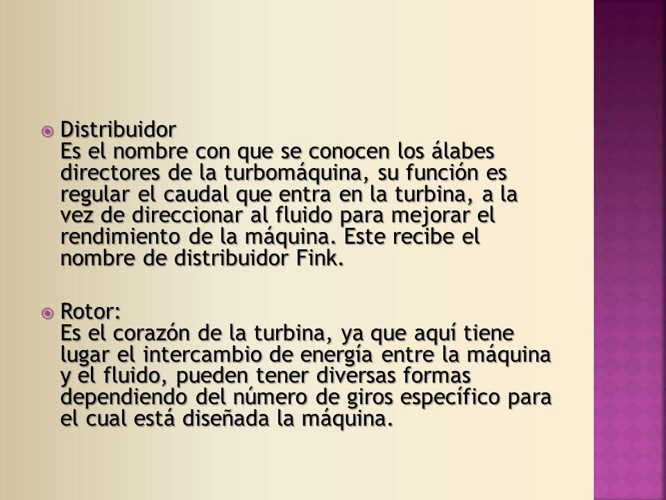 Distribuidor Es el nombre con que se conocen los álabes directores de la turbomáquina, su función es regular el caudal que entra en la turbina, a la vez de direccionar al fluido para mejorar el rendimiento de la máquina. Este recibe el nombre de distribuidor Fink.