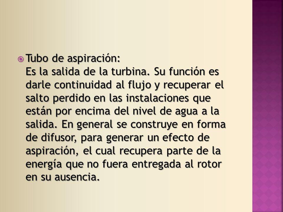 Tubo de aspiración: Es la salida de la turbina