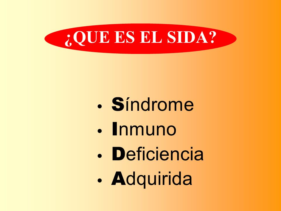 ¿QUE ES EL SIDA Síndrome Inmuno Deficiencia Adquirida