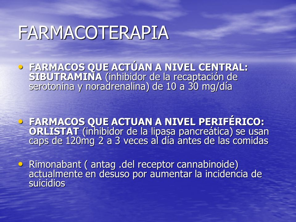 FARMACOTERAPIAFARMACOS QUE ACTÚAN A NIVEL CENTRAL: SIBUTRAMINA (inhibidor de la recaptación de serotonina y noradrenalina) de 10 a 30 mg/día.