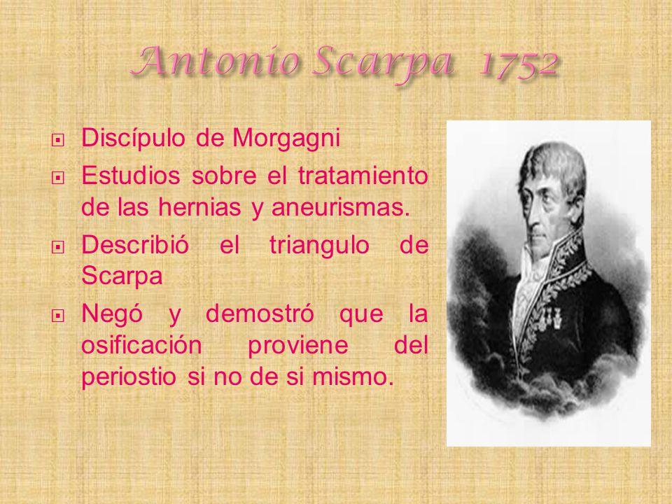 Antonio Scarpa 1752 Discípulo de Morgagni