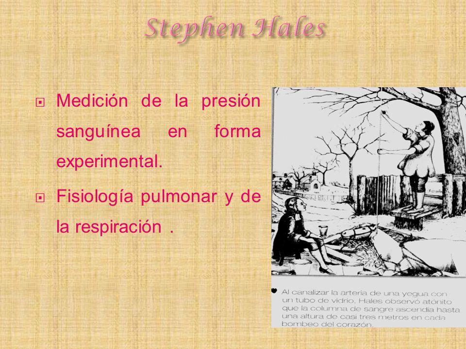 Stephen Hales Medición de la presión sanguínea en forma experimental.