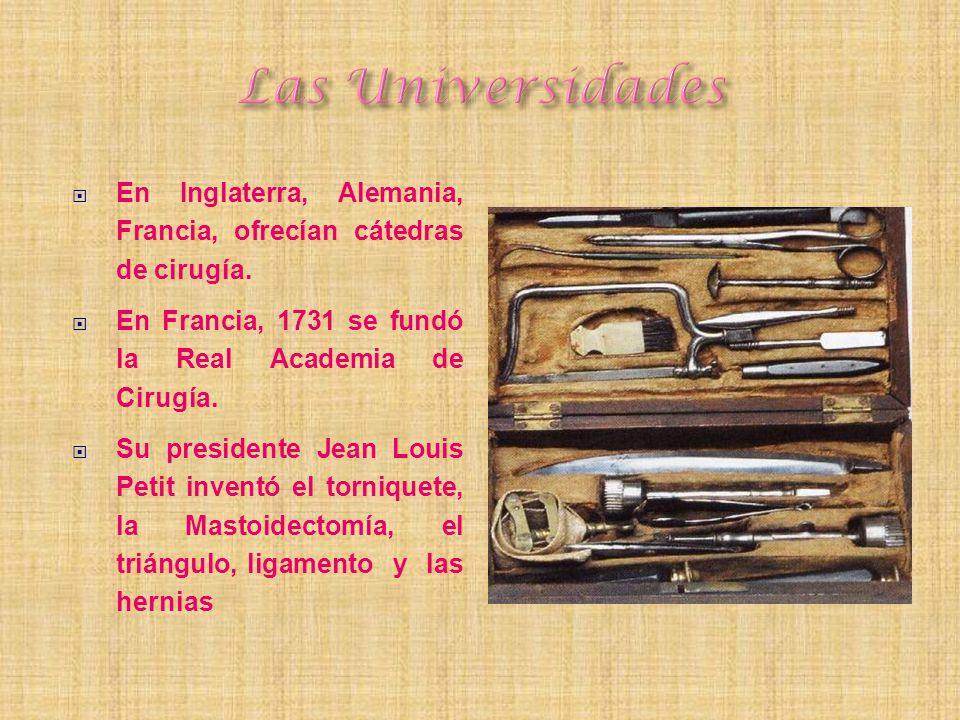 Las Universidades En Inglaterra, Alemania, Francia, ofrecían cátedras de cirugía. En Francia, 1731 se fundó la Real Academia de Cirugía.