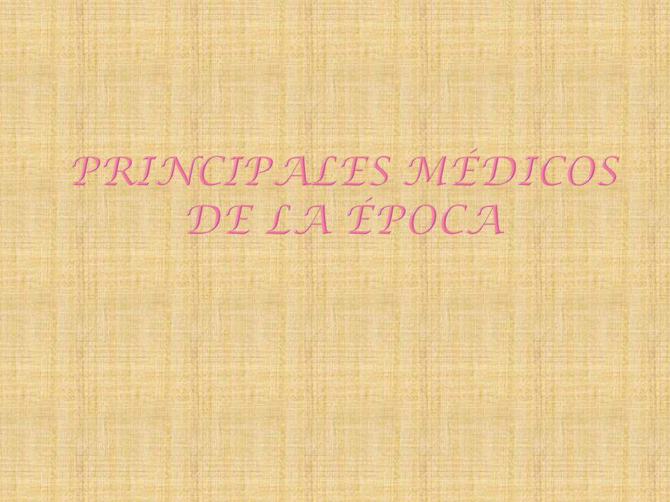 PRINCIPALES MÉDICOS DE LA ÉPOCA