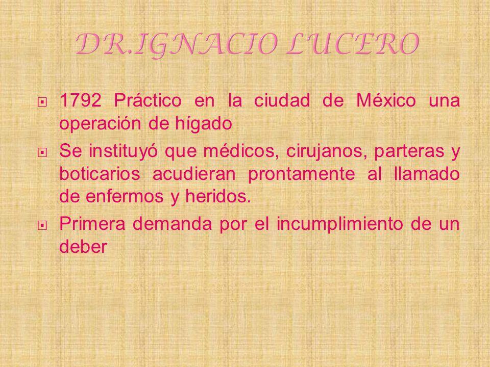 DR.IGNACIO LUCERO 1792 Práctico en la ciudad de México una operación de hígado.