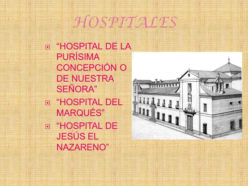 HOSPITALES HOSPITAL DE LA PURÍSIMA CONCEPCIÓN O DE NUESTRA SEÑORA