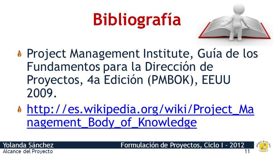 Bibliografía Project Management Institute, Guía de los Fundamentos para la Dirección de Proyectos, 4a Edición (PMBOK), EEUU 2009.