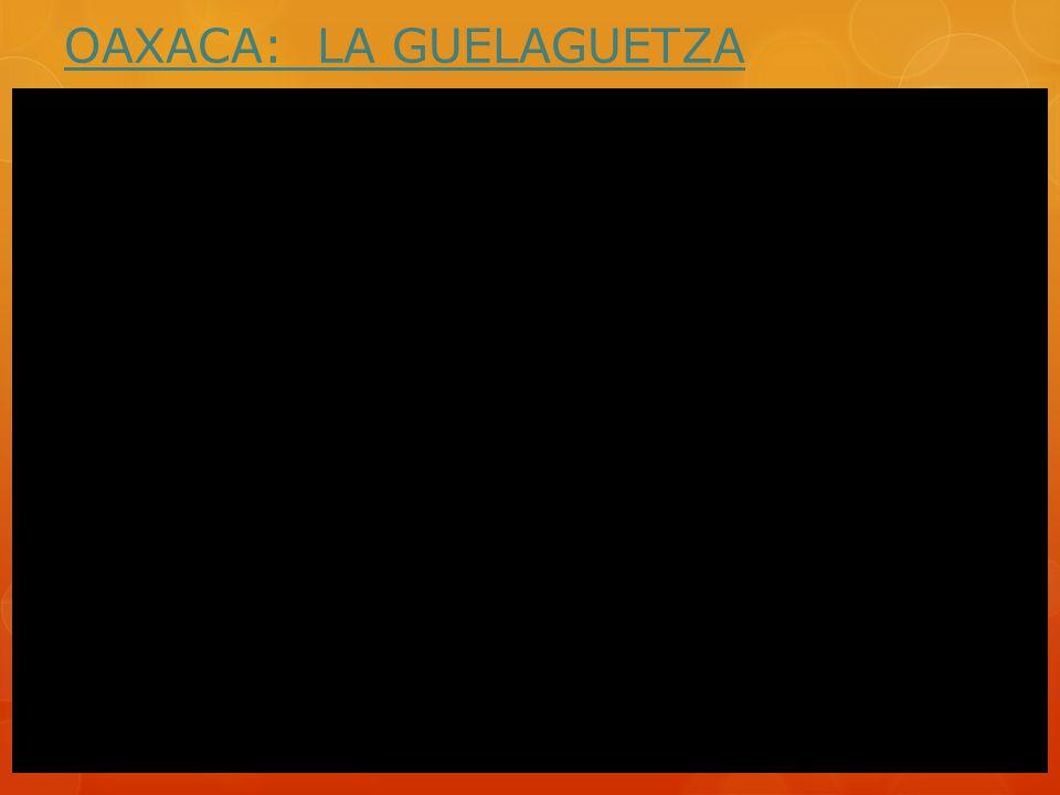 OAXACA: LA GUELAGUETZA