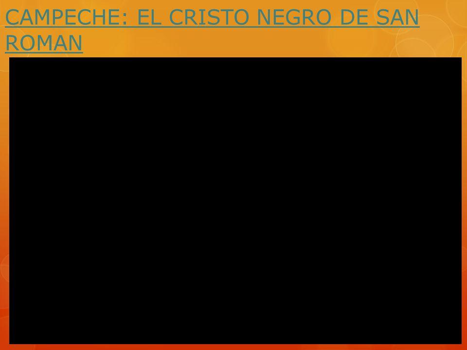 CAMPECHE: EL CRISTO NEGRO DE SAN ROMAN