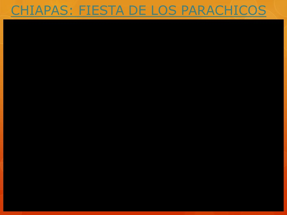 CHIAPAS: FIESTA DE LOS PARACHICOS